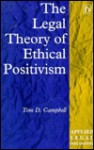 The Legal Theory of Ethical Positivism - Tom D. Campbell