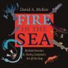 Fire in the Sea: Bioluminescence and Henry Compton's Art of the Deep - David A. Mckee, Henry Compton, Larry J. Hyde, Michael Barrett, Jennifer Hardell, Mark Anderson