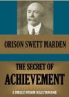 The Secret of Achievement (Timeless Wisdom Collection) - Orison Swett Marden