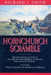 Hornchurch Scramble: The Definitive Account of the RAF Fighter Airfield, It's Pilots, Groundcrew and Staff Vol. 1-1915 to the End of the Battle Britain - Richard C. Smith
