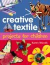 Creative Textiles Projects for Children - Karen Woods