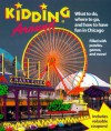 Kidding Around Chicago: What to Do, Where to Go, and How to Have Fun in Chicago - Carolyn Crimi