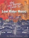 The Old Barrio Guide To Low Rider Music, 1950 1975 - Ruben Molina