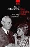 Eine Tödliche Liebe Petra Kelly Und Gert Bastian - Alice Schwarzer, Franziska Ball, Hans Eckardt