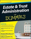 Estate & Trust Administration for Dummies - Margaret Atkins Munro