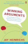 Winning Arguments: From Aristotle to Obama - Everything You Need to Know About the Art of Persuasion - Jay Heinrichs