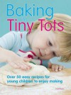 Baking with Tiny Tots: Over 50 Easy Recipes That You and Your Child Can Make Together - Becky Johnson