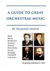 A Guide to Great Orchestral Music - Sigmund Spaeth