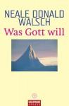 Was Gott will (German Edition) - Neale Donald Walsch, Susanne Kahn-Ackermann