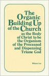 Organic Building Up of the Church as the Body of Christ - Witness Lee
