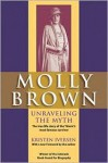 Molly Brown: Unraveling the Myth - Kristen Iversen, Muffet Brown
