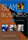 Islam and Business: Cross-Cultural and Cross-National Perspectives - Kip Becker
