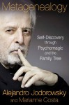 Metagenealogy: Self-Discovery through Psychomagic and the Family Tree - Alejandro Jodorowsky, Marianne Costa