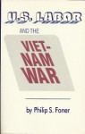 US Labor and the Vietnam War - Philip S. Foner