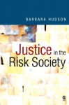 Justice in the Risk Society: Challenging and Re-Affirming 'Justice' in Late Modernity - Barbara Hudson