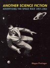 Another Science Fiction: Advertising the Space Race 1957-1962 - Megan Prelinger