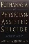 Euthanasia and Physician-Assisted Suicide - Michael Manning