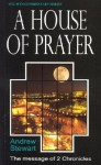 A House of Prayer: The Message of 2 Chronicles - Andrew Stewart