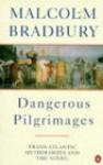 Dangerous Pilgrimages: Transatlantic Mythologies and the Novel - Malcolm Bradbury