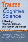 Trauma and Cognitive Science: A Meeting of Minds, Science, and Human Experience - Jennifer J. Freyd, Anne P. DePrince
