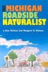 The Michigan Roadside Naturalist - J. Alan Holman, J. Alan Holman