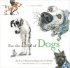 For the Love of Dogs: An A-to-Z Primer for Dog Lovers of All Ages - Allison Weiss Entrekin, Mark Anderson, Victoria Stilwell