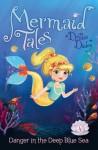 Danger in the Deep Blue Sea (Mermaid Tales) - Debbie Dadey, Tatevik Avakyan