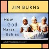 How God Makes Babies (Pure Foundations) - Jim Burns