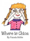 Where Is Chica - Pamela Hobbs