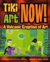 Tiki Art Now!: A Volcanic Eruption of Art - Otto Von Stroheim, Robert Williams