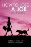 How to Lose a Job: A Kate Williams Mystery - Becky A. Bartness