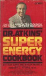 Dr. Atkins' Super Energy Cookbook - Fran Gare, Helen Monica, Robert C. Atkins