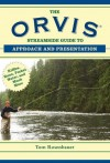The Orvis Streamside Guide to Approach and Presentation: Riffles, Runs, Pocket Water, and Much More - Tom Rosenbauer