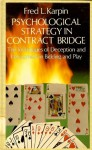 Psychological Strategy In Contract Bridge: The Techniques Of Deception And Harassment In Bidding And Play - Fred L. Karpin