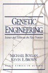 Genetic Engineering: Science and Ethics on the New Frontier - Micheal Boylan, Kevin Brown