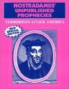 Nostradamus Unpublished Prophecies - Terrorists Attack America! - Arthur Crockett, Timothy Green Beckley, Gary Carlson