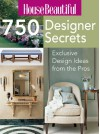 House Beautiful 750 Designer Secrets: Exclusive Design Ideas from the Pros - Sterling Publishing Company, Inc., Sterling Publishing Company, Inc.