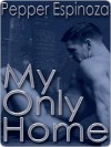 My Only Home - Pepper Espinoza