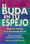 El Buda en tu espejo: Budismo practico en la busqueda del ser - Woody Hochswender, Greg Martin, Ted Morino, Herbie Hancock