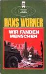 Wir Fanden Menschen: Roman - Hans Wörner, Herbert W. Franke