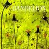 Dandelion: Celebrating the Magical Blossom - Amy S. Wilensky, Yumi Heo