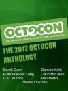The 2012 Octocon Anthology - C.E. Murphy, Derek Gunn, Alan Nolan, Oisin McGann, Peadar Ó Guilín, Ruth Frances Long, Damien Kelly, Octocon
