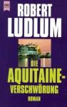 Die Aquitaine-Verschwörung - Robert Ludlum