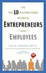 The Top 10 Distinctions Between Entrepreneurs and Employees - Keith Cameron Smith, Sharon L. Lechter