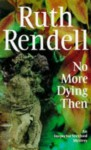 No More Dying Then: (A Wexford Case) - Ruth Rendell