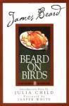 James Beard's Beard On Birds (James Beard Library of Great American Cooking) - Karl Stuecklen, Julia Child, James Beard