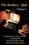 The Authors' Gift, Volume 1: A Collection of Short Stories to Benefit the Reach-Out-And-Read Nonprofit Organization - Neil O'Donnell, Robert Marchand, K. Patrick Malone, Rudy Dunnigan, J. Steven Carr, Jim Meaders, Ann McDeed, Julia Nielsen, Delaney Henderson, Howard Selden, A-Argus Authors