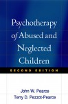 Psychotherapy of Abused and Neglected Children, Second Edition - John W. Pearce, Terry Dianne Pezzot-Pearce