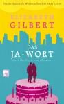 Das Ja-Wort: Eine Geschichte vom Heiraten - Elizabeth Gilbert, Maria Mill