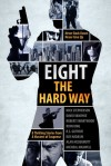 Eight The Hard Way - Nick Stephenson, David VanDyke, Robert Swartwood, Ryan King, R.S. Guthrie, Kay Hadashi, Alan McDermott, Micheal Maxwell